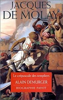 Jacques de Molay  - Le crépuscule des templiers par Demurger