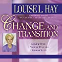 Change and Transition: Moving from a State of Fear into a State of Love Hörbuch von Louise L. Hay Gesprochen von: Louise L. Hay