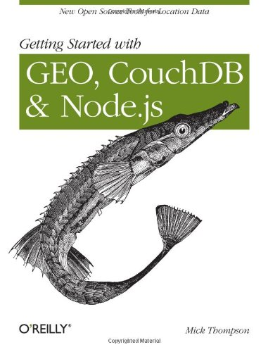 Getting Started with GEO, CouchDB, and Node.js: New Open Source Tools for Location Data