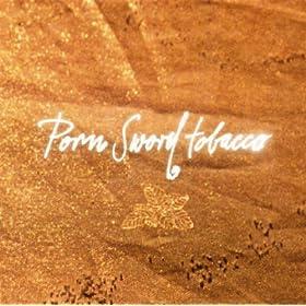 Porn sword tobacco