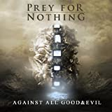 Against All Good & Evil by Prey for Nothing (2012-01-17)