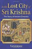 In the Lost City of Sri Krishna: The Story of Ancient Dwaraka