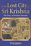 In the Lost City of Sri Krishna: The Story of Ancient Dwaraka