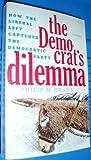 Democrat's Dilemma : How the Liberal Left Captured the Democratic Party, Crane, Philip M., 0911956085