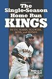 The Single-Season Home Run Kings, William F. McNeil, 0786414413