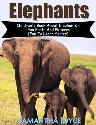 Elephants: Children's Book About Elephants: Fun Facts And Pictures (Fun To Learn Series 2)