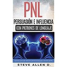 Técnicas prohibidas de Persuasión, manipulación e influencia usando patrones de lenguaje y técnicas de PNL: Cómo persuadir, influenciar y manipular usando y técnicas de PNL. (Spanish Edition)