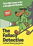 The Fallacy Detective: Thirty-Eight Lessons on How