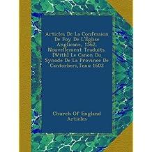Articles De La Confession De Foy De L'Église Anglicane, 1562, Nouvellement Traduits. [With] Le Canon Du Synode De La Province De Cantorberi,Tenu 1603