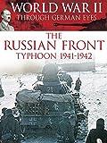 World War II Through German Eyes: The Russian Front Typhoon 1941-1942