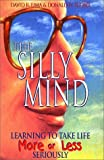 img - for The Silly Mind: Learning to Take Life 'More or Less' Seriously book / textbook / text book