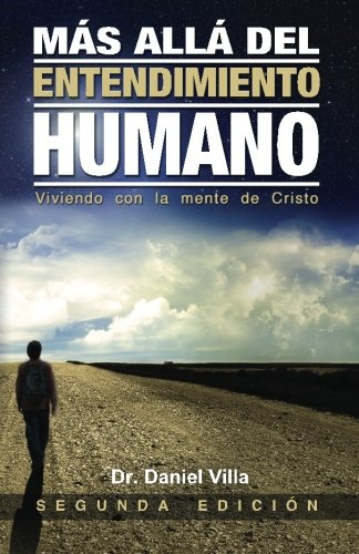 Mas alla del Entendimiento Humano: Viviendo con la Mente de Cristo (Spanish Edition) [Daniel Villa] (Tapa Blanda)