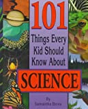 101 Things Every Kid Should Know About Science, Samantha Beres, 1565659562