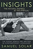 Insights the Natural Inspired by the Spiritual, Samuel Solar, 1449758673