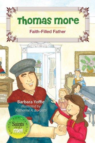 Thomas More: Faith-Filled Father (Saints and Me)