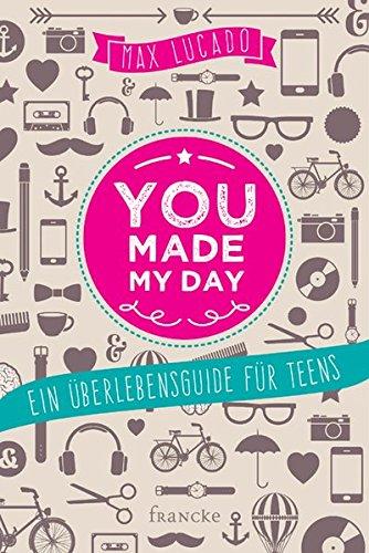 you made my day: Ein Überlebensguide für Teens