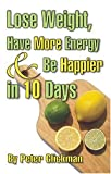 img - for Lose Weight, Have More Energy & Be Happier in 10 Days book / textbook / text book