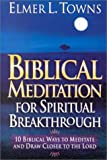 Biblical Meditation for Spiritual Breakthrough, Elmer L. Towns, 0830723609