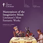 Masterpieces of the Imaginative Mind: Literature's Most Fantastic Works | The Great Courses