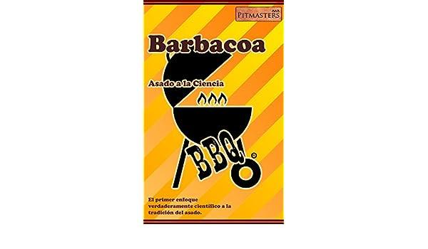 Amazon.com: Barbacoa: Asado a la Ciencia: El primer enfoque científico a la tradición del asado. (Spanish Edition) eBook: Alejandro Medina B., ...