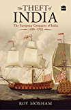 The Theft of India: The European Conquests of India, 1498-1765