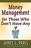 Money Management for Those Who Don't Have Any, James L. Paris, 0736913378