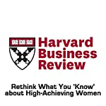 Rethink What You 'Know' about High-Achieving Women (Harvard Business Review) | Robert J. Ely,Pamela Stone,Colleen Ammerman