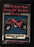 img - for How to Keep Your Honda Atc Big Red Alive: A Manual of Step by Step Procedures Anyone Can Follow book / textbook / text book