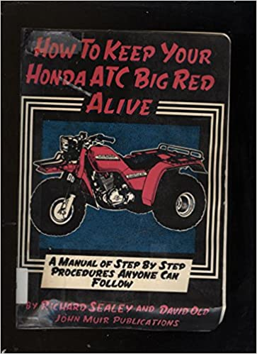 How to keep your honda atc big red alive a manual of step by step how to keep your honda atc big red alive a manual of step by step procedures anyone can follow richard sealey david old 9780912528458 amazon books fandeluxe