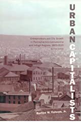 Urban Capitalists: Entrepreneurs and City Growth in Pennsylvania's Lackawanna and Lehigh Regions 1800-1920 (Studies in Industry and Society) Paperback