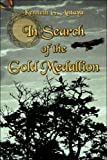 In Search of the Gold Medallion, Kenneth Antaya, 1413757898