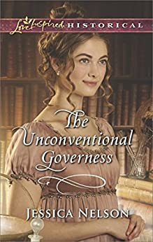 The Unconventional Governess (Harlequin Love Inspired Historical) by [Nelson, Jessica]