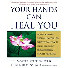 Your Hands Can Heal You: Pranic Healing Energy Remedies to Boost Vitality and Speed Recovery from Common Health Problems (English Edition)