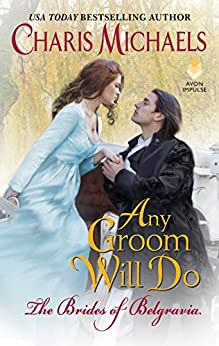 Any Groom Will Do (The Brides of Belgravia) by [Michaels, Charis]