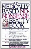 The Medically Based No-Nonsense Beauty Book, Deborah Chase, 0671802488