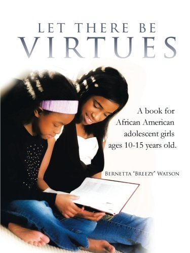 Search : Let there be Virtues: A Book for African American Adolescent Girls Ages 10-15 Years Old.