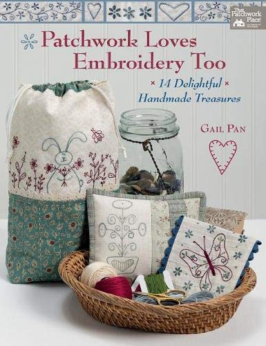 Patchwork Craft Book - Patchwork Loves Embroidery Too: 14 Delightful Handmade Treasures