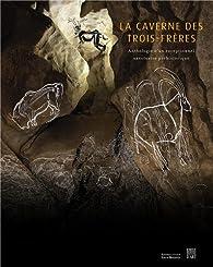 La caverne des Trois-Frères : Anthologie d'un exceptionnel sanctuaire préhistorique par Robert Bégouën