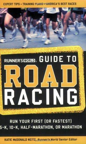 Runner's World Guide to Road Racing: Run Your First (or Fastest) 5-K, 10-K, Half-Marathon, or Marathon