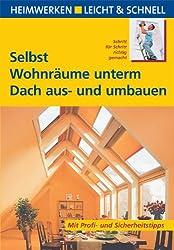 Selbst Wohnräume unterm Dach aus- und umbauen: Heimwerken leicht & schnell. Schritt für Schritt richtig gemacht