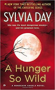 Book By Sylvia Day - A Hunger So Wild: A Renegade Angels Novel (6.3.2012)