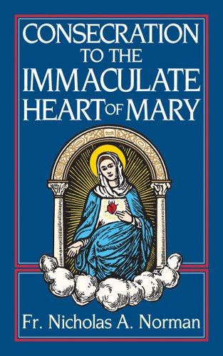 Consecration to the Immaculate Heart of Mary (Consecration Of The Immaculate Heart Of Mary)