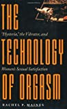 """The Technology of Orgasm: """"Hysteria,"""" the Vibrator, and Women's Sexual Satisfaction by Maines, Rachel P. [Johns Hopkins University Press, 2001] (Paperback) [Paperback]"""