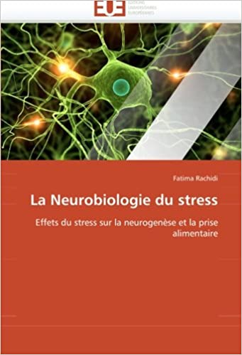 Télécharger des livres en ligne kindle La Neurobiologie du stress: Effets du stress sur la neurogenèse et la prise alimentaire by Fatima Rachidi en français PDF ePub iBook 6131510954