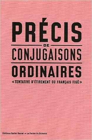 Livre gratuits Précis de conjugaisons ordinaires. Tentative d'étirement du Francais figé pdf