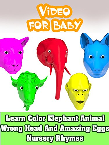 Amazing Animals Video (Learn Color Elephant Animal Wrong Head And Amazing Eggs Nursery Rhymes)