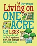 img - for Living on One Acre or Less: How to produce all the fruit, veg, meat, fish and eggs your family needs book / textbook / text book