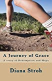 A Journey of Grace, Diana Stroh, 1482789558
