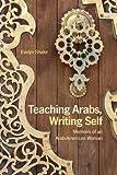 Teaching Arabs, Writing Self: Memoirs of an Arab-american Woman