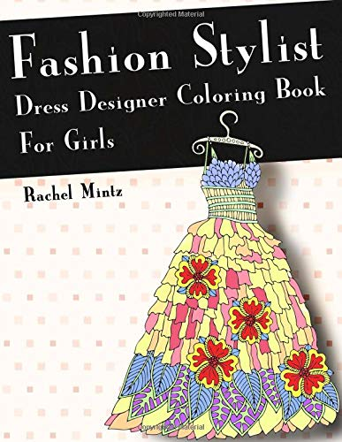 Fashion Stylist Dress Designer Coloring Book For Girls Color Evening Dresses Gowns Make Your Own Stylish Clothes Collections Mintz Rachel 9781725879133 Amazon Com Books